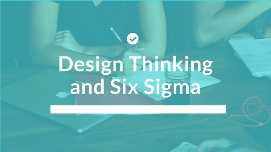 Design thinking and six sigma